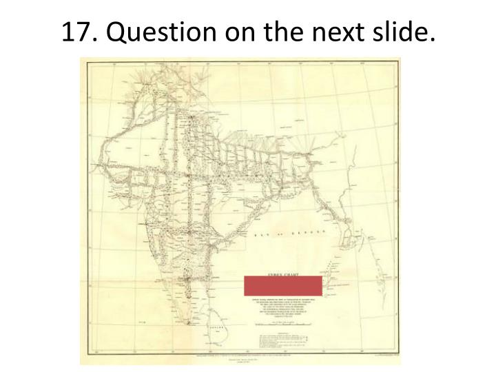 17. Question on the next slide.