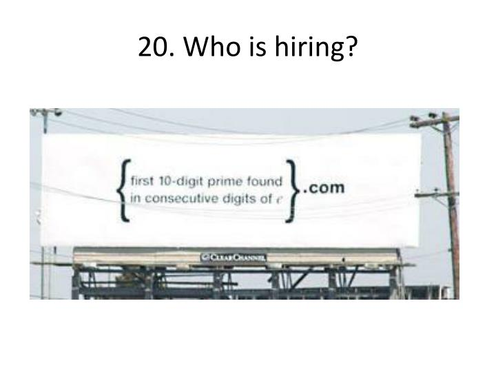 20. Who is hiring?
