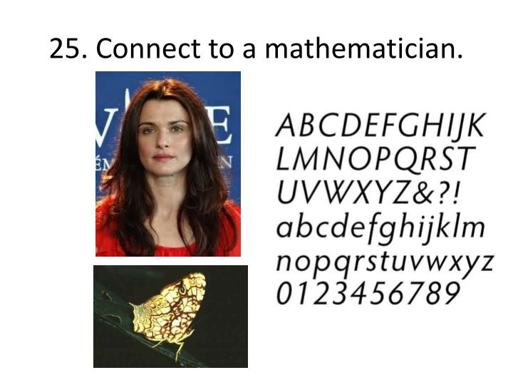 25. Connect to a mathematician.