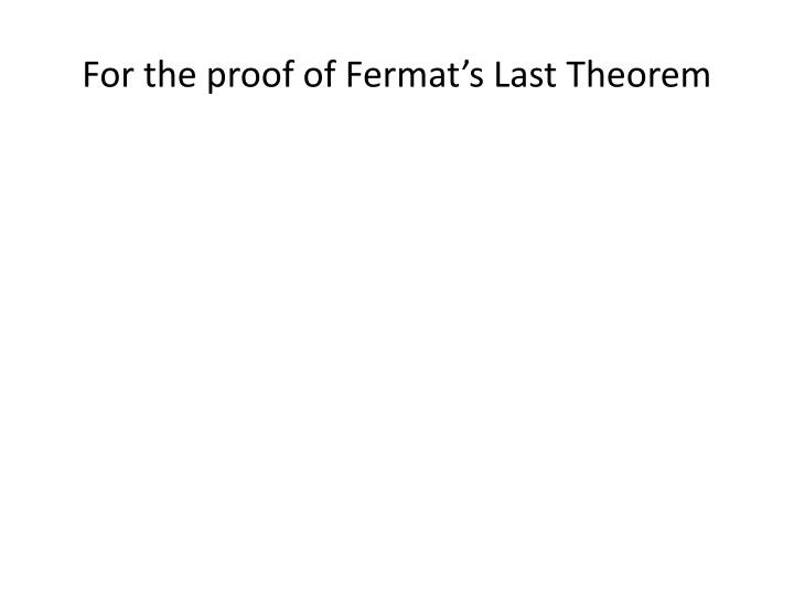 For the proof of Fermat's Last Theorem