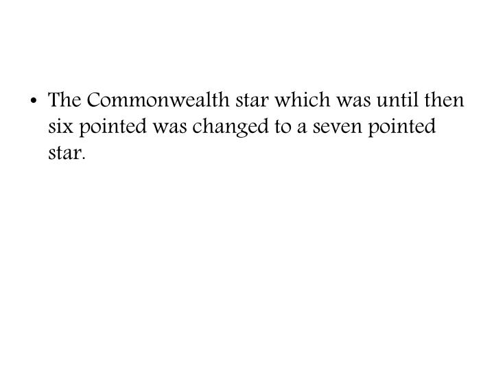 The Commonwealth star which was until then six pointed was changed to a seven pointed star.