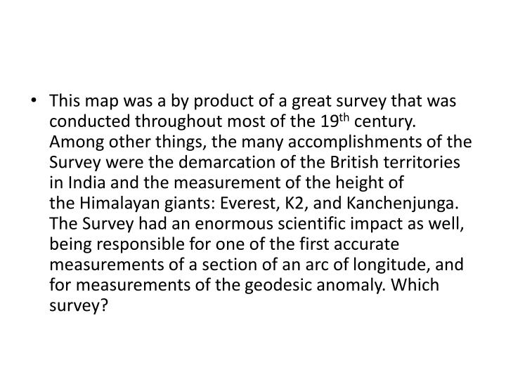 This map was a by product of a great survey that was conducted throughout most of the 19