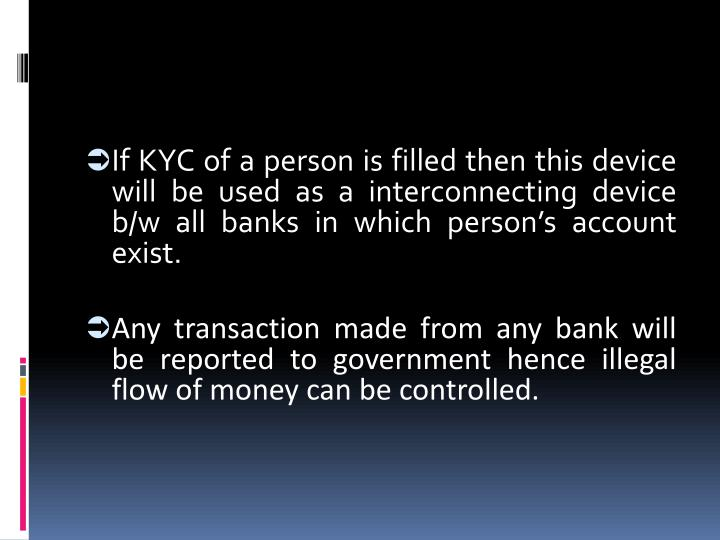 If KYC of a person is filled then this device will be used as a interconnecting device b/w all banks in which person's account exist.