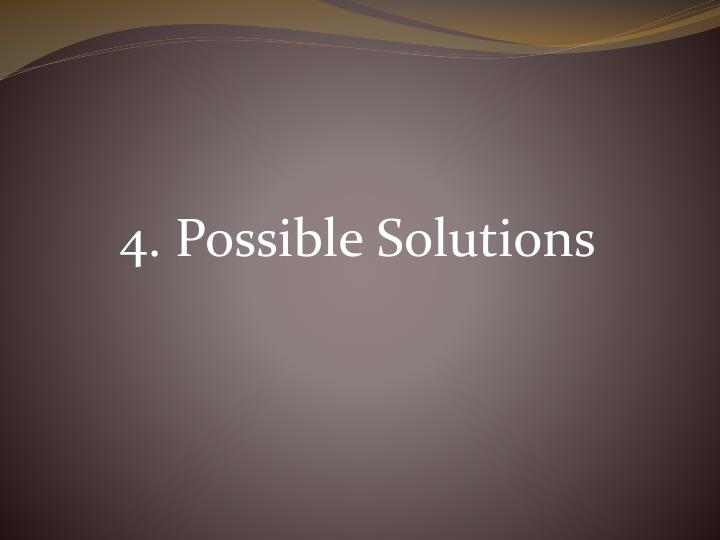 4. Possible Solutions
