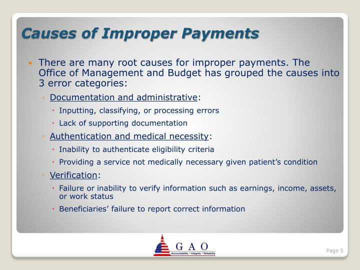 There are many root causes for improper payments. The Office of Management and Budget has grouped the causes into 3 error categories: