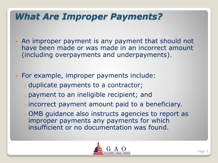 An improper payment is any payment that should not have been made or was made in an incorrect amount (including overpayments and underpayments).