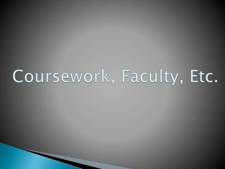 Coursework, Faculty, Etc.
