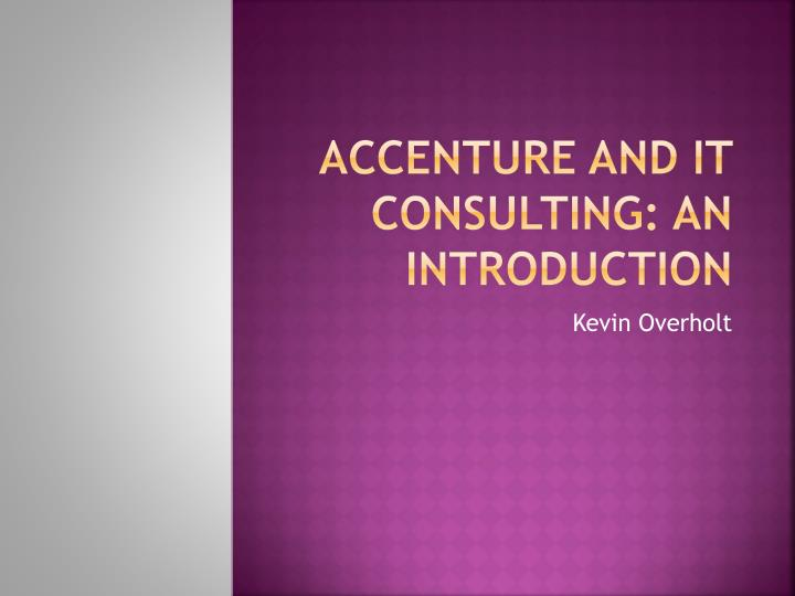 Accenture and IT consulting: An Introduction