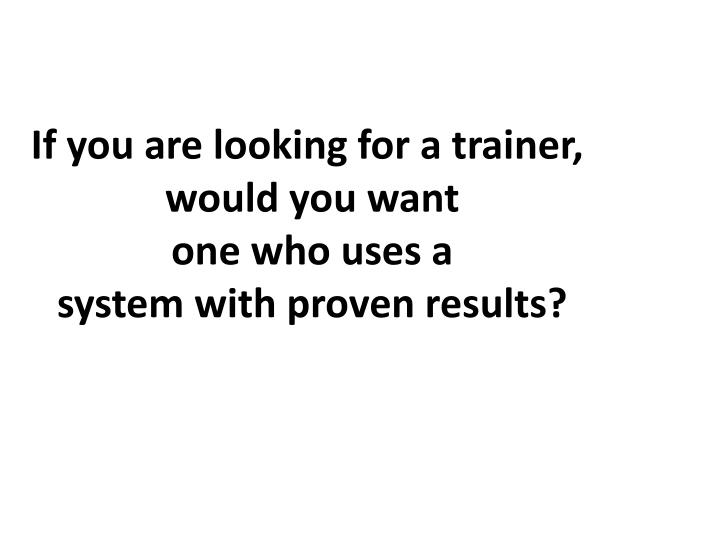 If you are looking for a trainer,