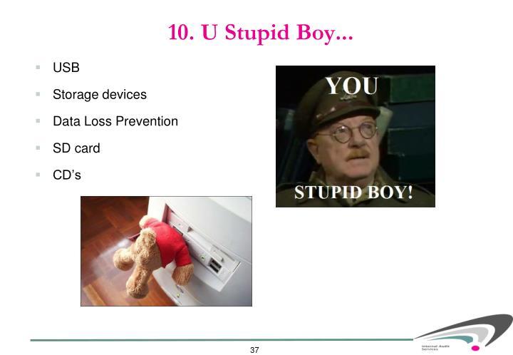 10. U Stupid Boy...