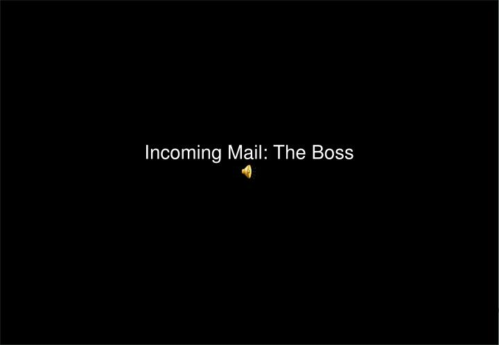 Incoming Mail: The Boss