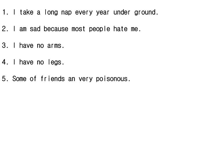 I take a long nap every year under ground.