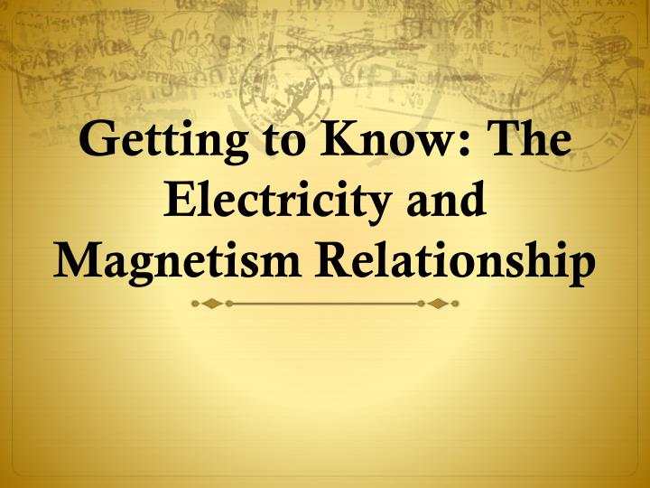 Getting to Know: The Electricity and Magnetism Relationship