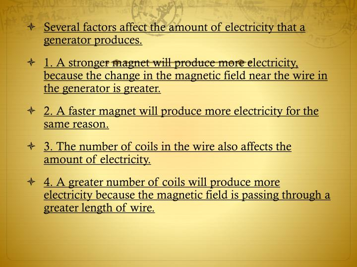 Several factors affect the amount of electricity that a generator produces.