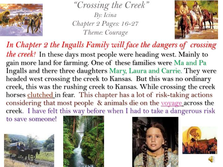 In Chapter 2 the Ingalls Family will face the dangers of crossing the creek