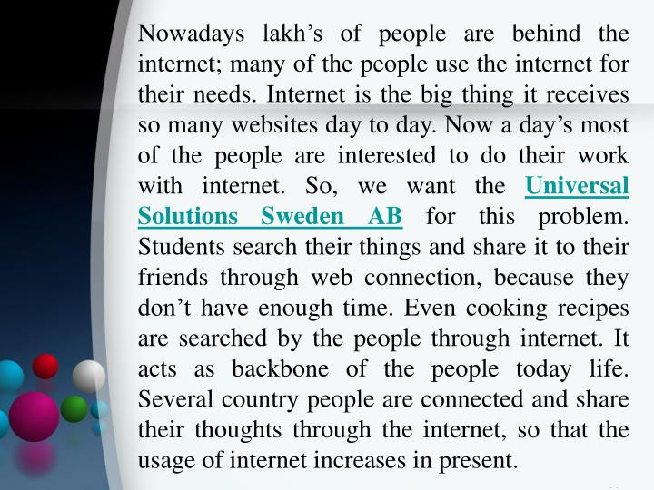 Nowadays lakh's of people are behind the internet; many of the people use the internet for their n...