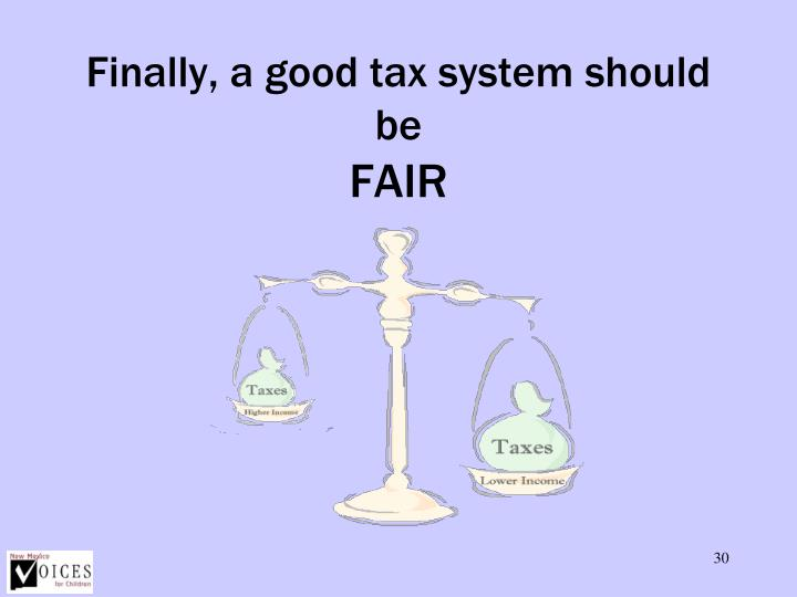 Finally, a good tax system should be