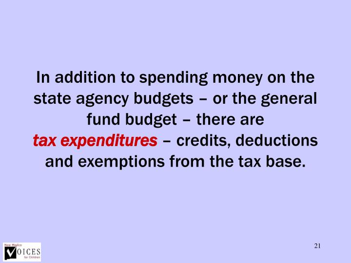 In addition to spending money on the state agency budgets – or the general fund budget – there are