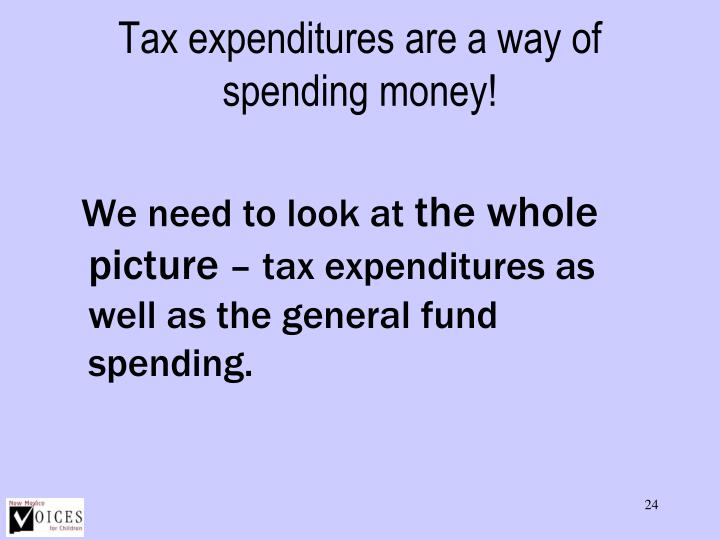 Tax expenditures are a way of spending money!