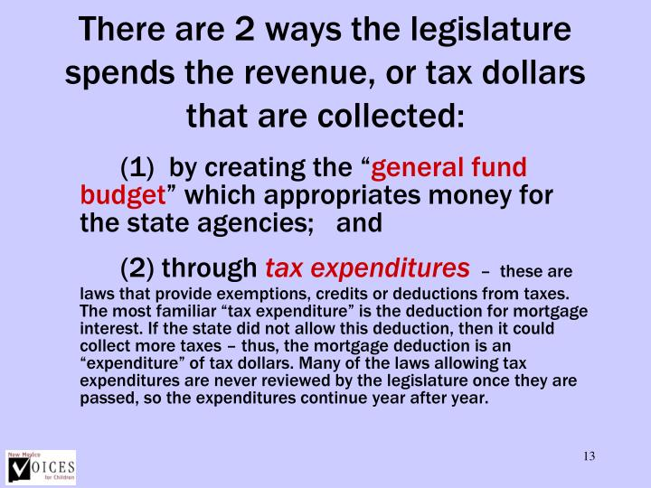 There are 2 ways the legislature spends the revenue, or tax dollars that are collected: