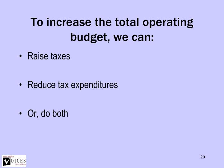 To increase the total operating budget, we can: