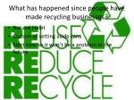 what has happened since people have made recycling businesses