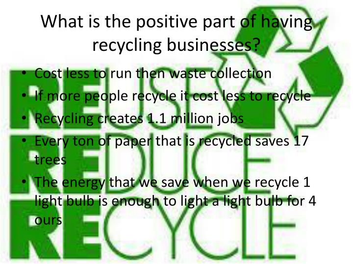 What is the positive part of having recycling businesses?