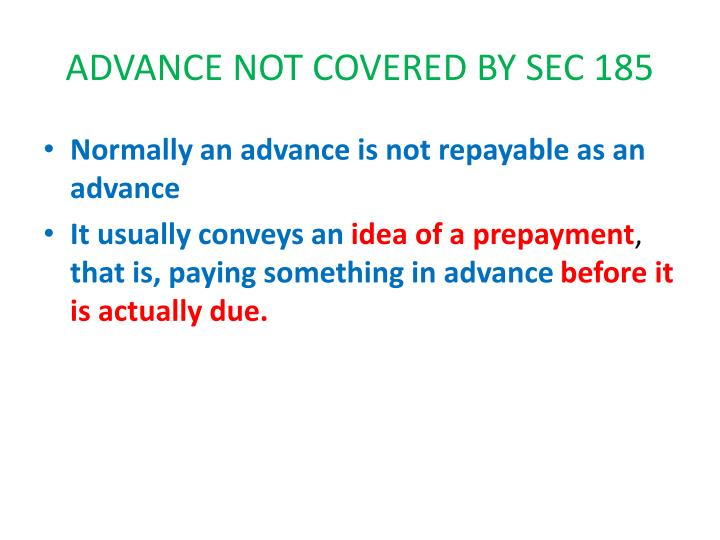 ADVANCE NOT COVERED BY SEC 185