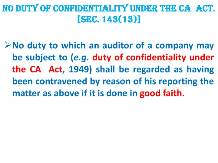 NO DUTY OF CONFIDENTIALITY UNDER THE CA  ACT. [SEC. 143(13)]