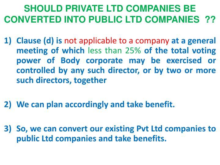 SHOULD PRIVATE LTD COMPANIES BE CONVERTED INTO PUBLIC LTD COMPANIES  ??
