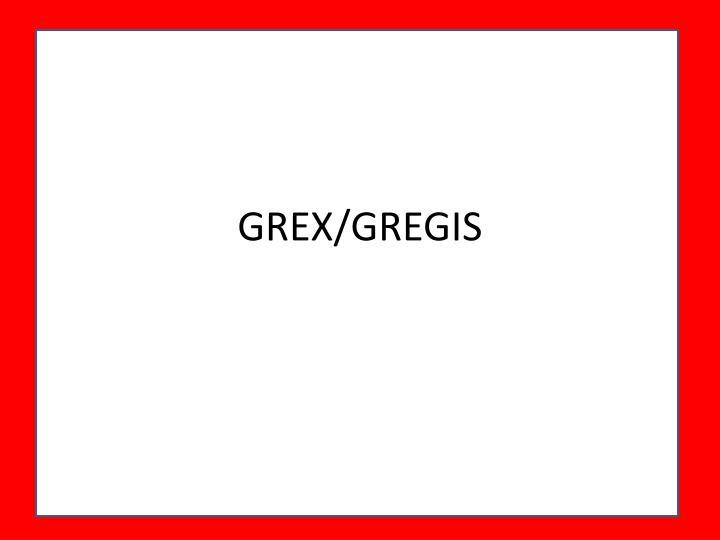 GREX/GREGIS