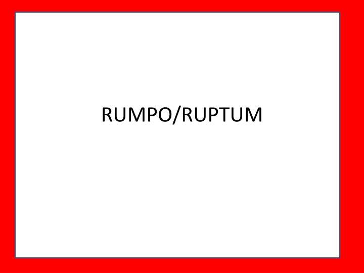 RUMPO/RUPTUM