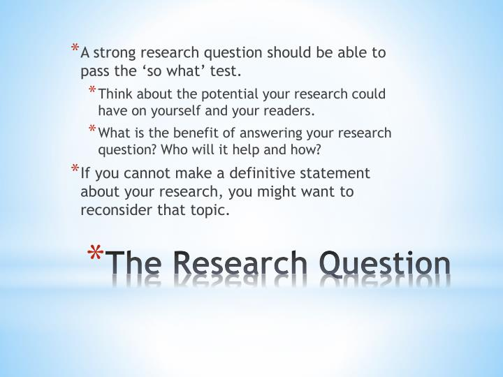 A strong research question should be able to pass the 'so what' test.