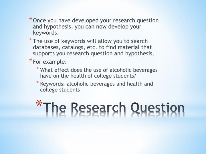 Once you have developed your research question and hypothesis, you can now develop your keywords.