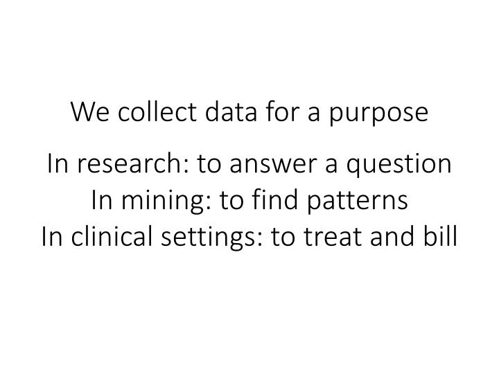We collect data for a purpose