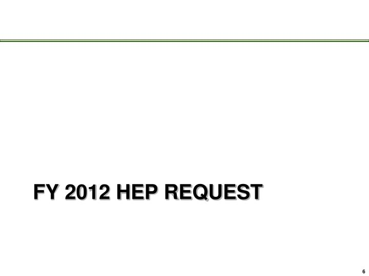 FY 2012 HEP Request