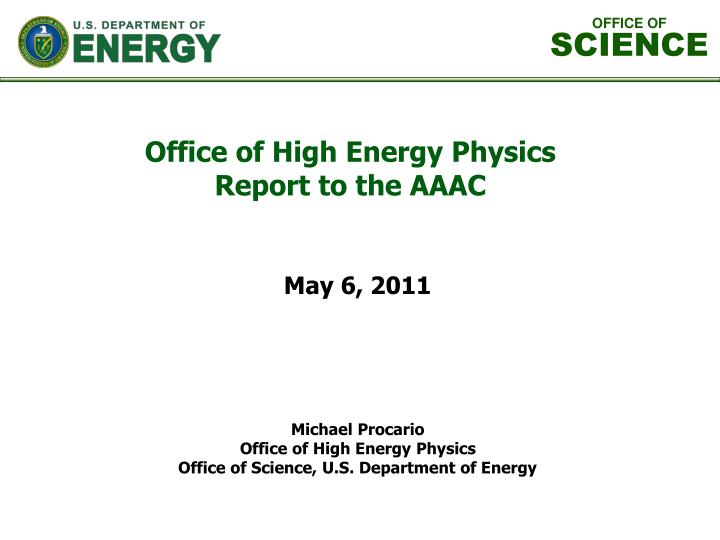 Michael procario office of high energy physics office of science u s department of energy