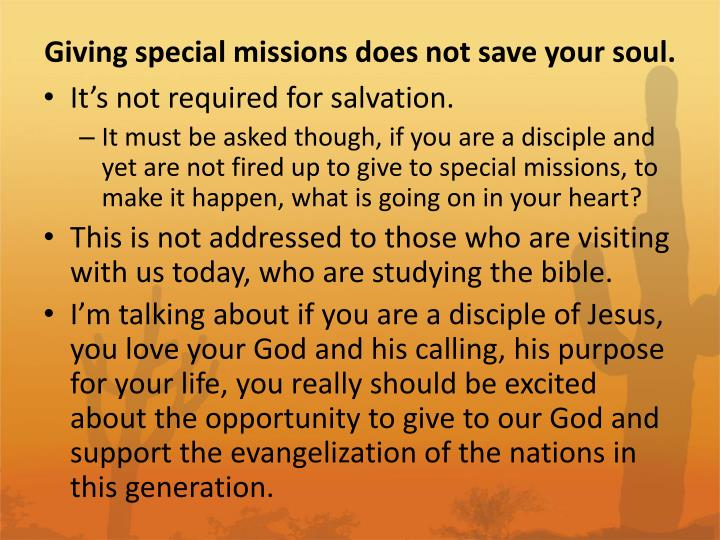 Giving special missions does not save your soul.