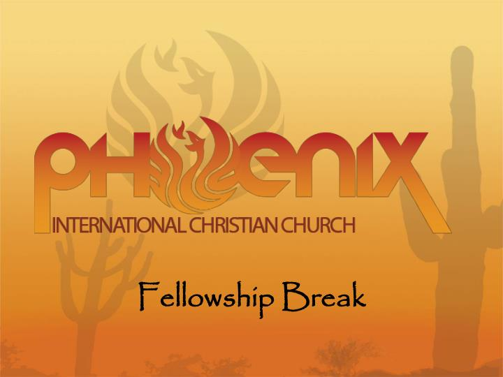 Fellowship Break