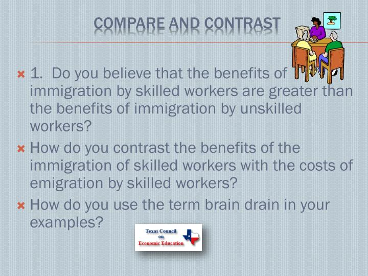 1.  Do you believe that the benefits of immigration by skilled workers are greater than the benefits of immigration by unskilled workers?