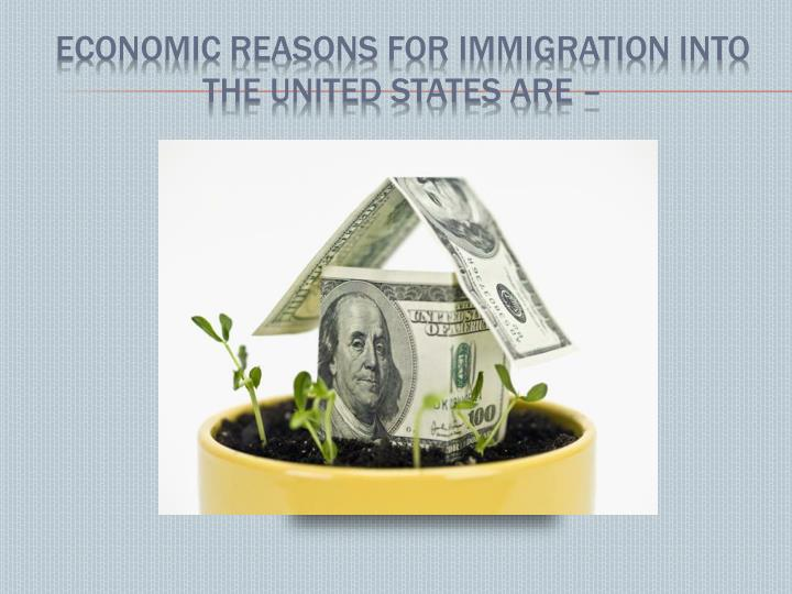 Economic reasons for immigration into the united states are –