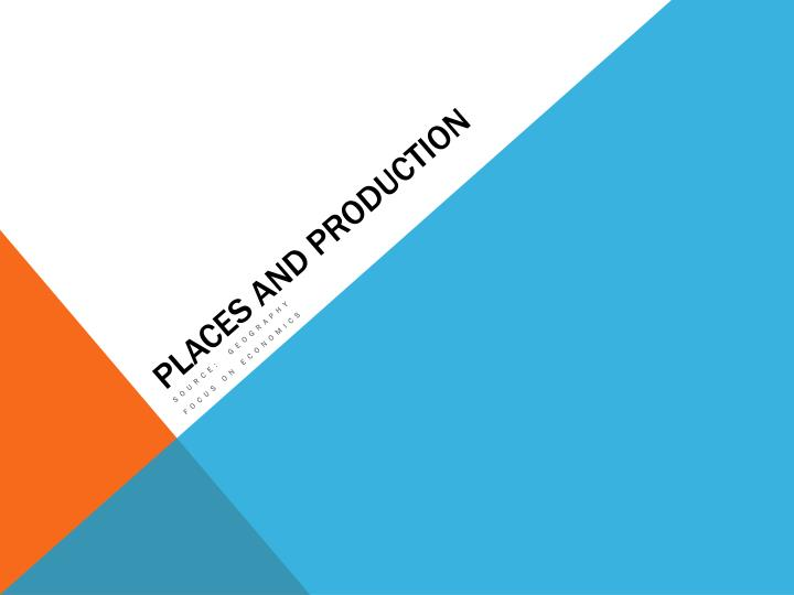 PLACES AND PRODUCTION