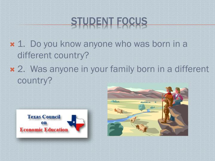 1.  Do you know anyone who was born in a different country?