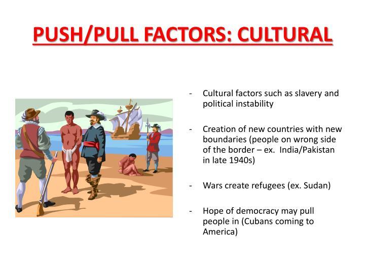 PUSH/PULL FACTORS: CULTURAL
