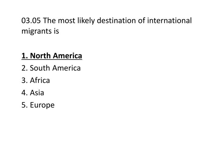 03.05 The most likely destination of international migrants is