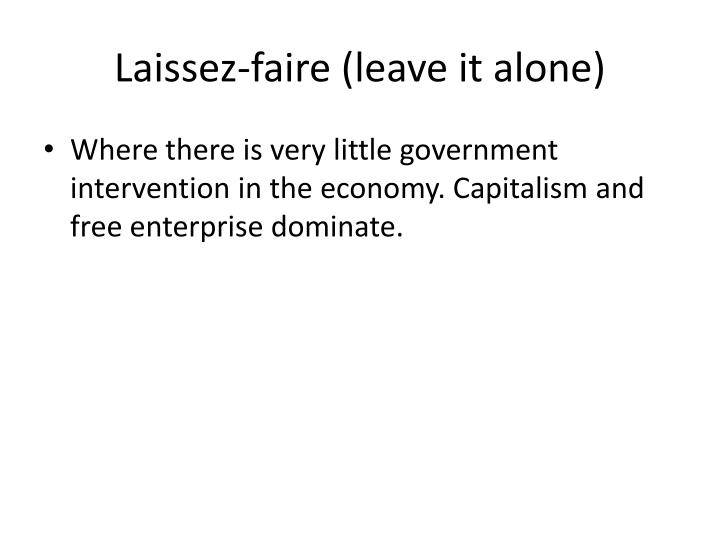 Laissez-faire (leave it alone)