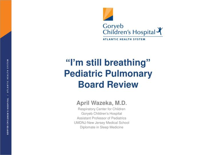 I m still breathing pediatric pulmonary board review