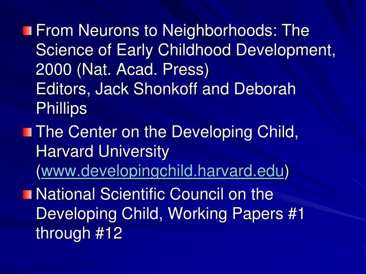 From Neurons to Neighborhoods: The Science of Early Childhood Development, 2000 (Nat. Acad. Press)