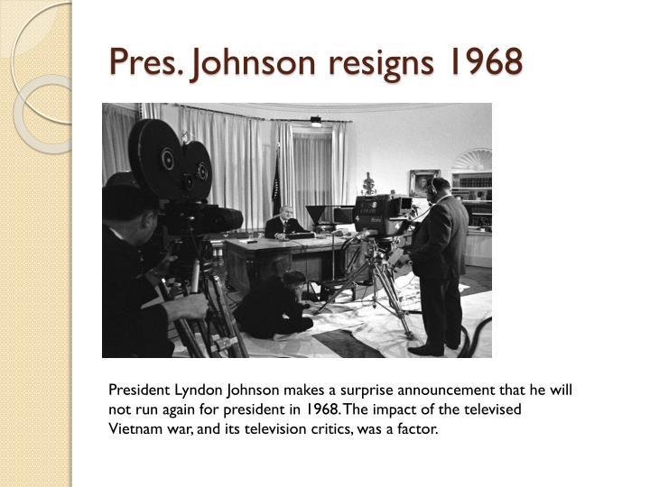 Pres. Johnson resigns 1968