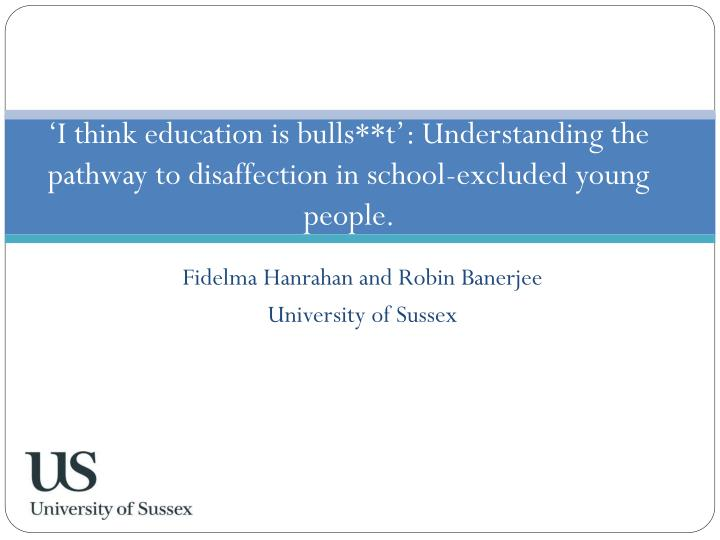 'I think education is bulls**t': Understanding the pathway to disaffection in school-excluded young people.